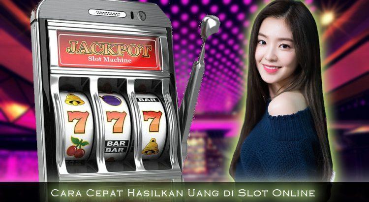 Cara Cepat Hasilkan Uang di Slot Online