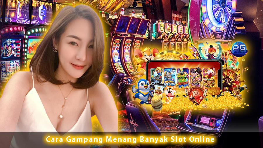 Cara Gampang Menang Banyak Slot Online