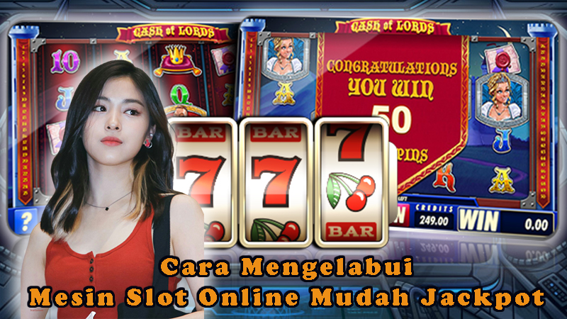 Cara Mengelabui Mesin Slot Online Mudah Jackpot