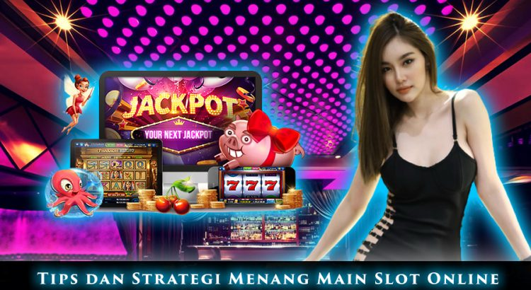 Tips dan Strategi Menang Main Slot Online